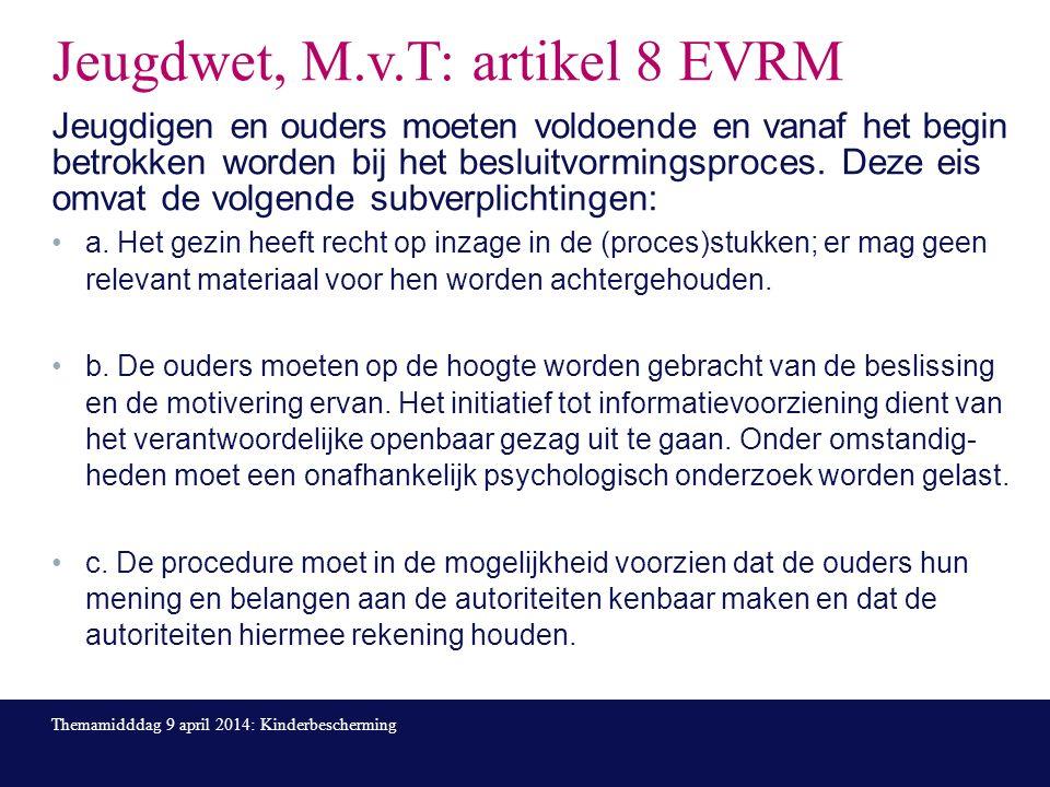 Jeugdwet, M.v.T: artikel 8 EVRM Jeugdigen en ouders moeten voldoende en vanaf het begin betrokken worden bij het besluitvormingsproces.