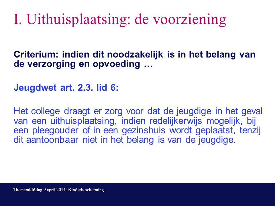 I. Uithuisplaatsing: de voorziening Criterium: indien dit noodzakelijk is in het belang van de verzorging en opvoeding … Jeugdwet art. 2.3. lid 6: Het