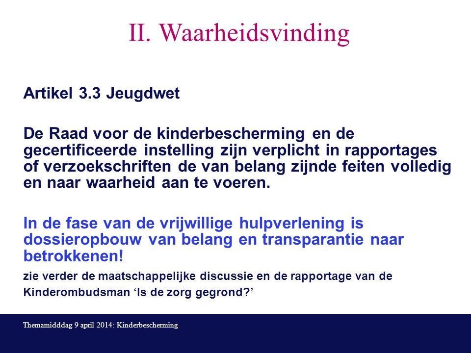 II. Waarheidsvinding Artikel 3.3 Jeugdwet De Raad voor de kinderbescherming en de gecertificeerde instelling zijn verplicht in rapportages of verzoeks