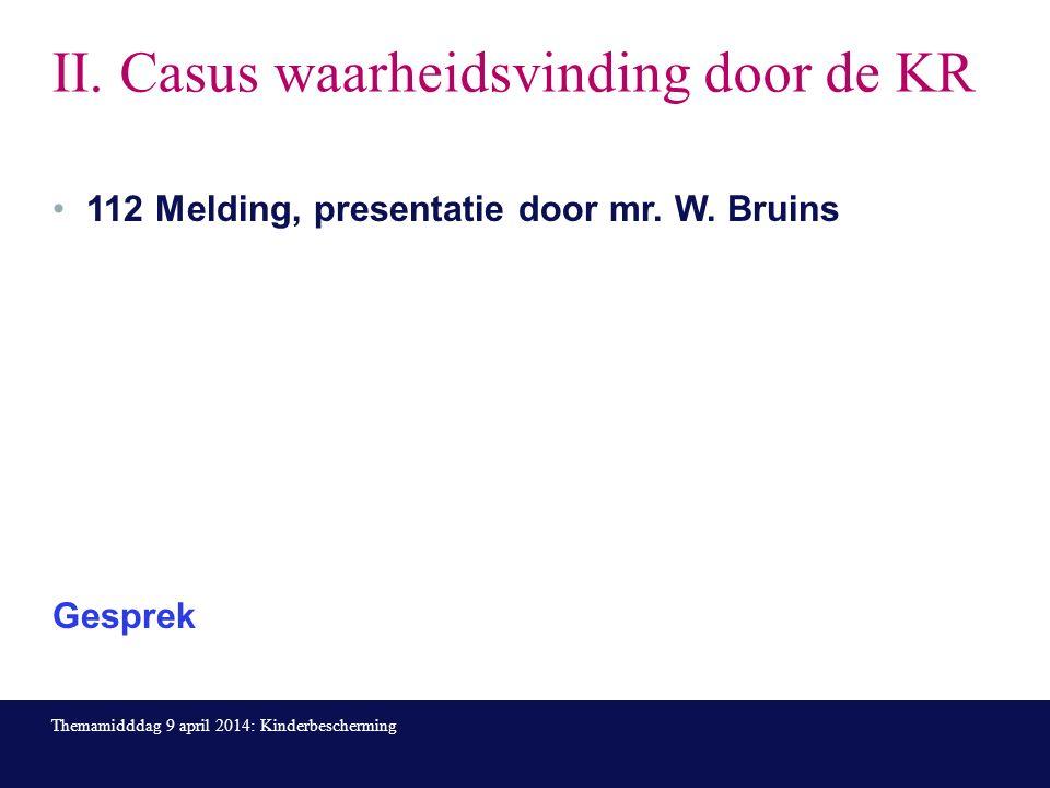 II. Casus waarheidsvinding door de KR 112 Melding, presentatie door mr.