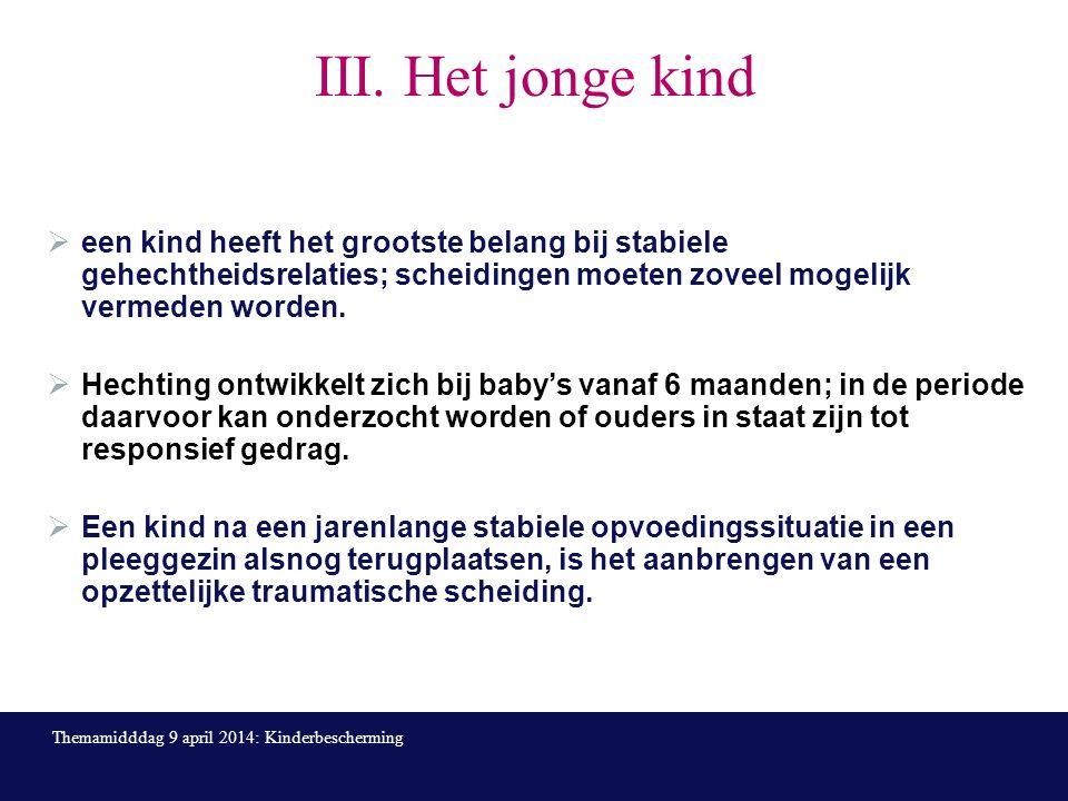 III. Het jonge kind  een kind heeft het grootste belang bij stabiele gehechtheidsrelaties; scheidingen moeten zoveel mogelijk vermeden worden.  Hech