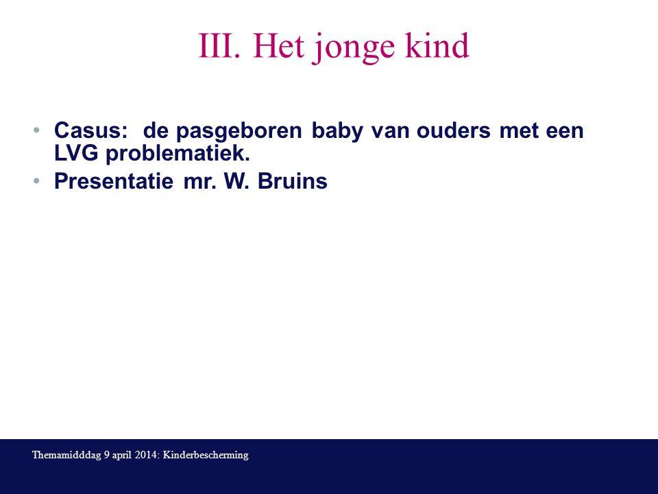 III. Het jonge kind Casus: de pasgeboren baby van ouders met een LVG problematiek.