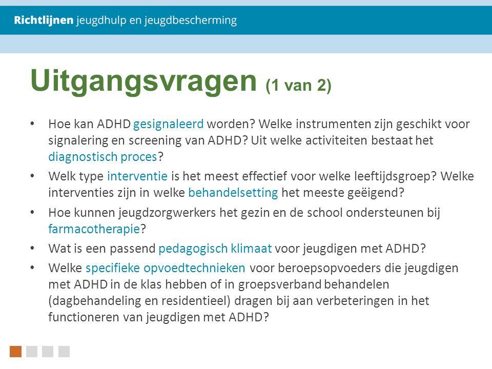 Uitgangsvragen (1 van 2) Hoe kan ADHD gesignaleerd worden.