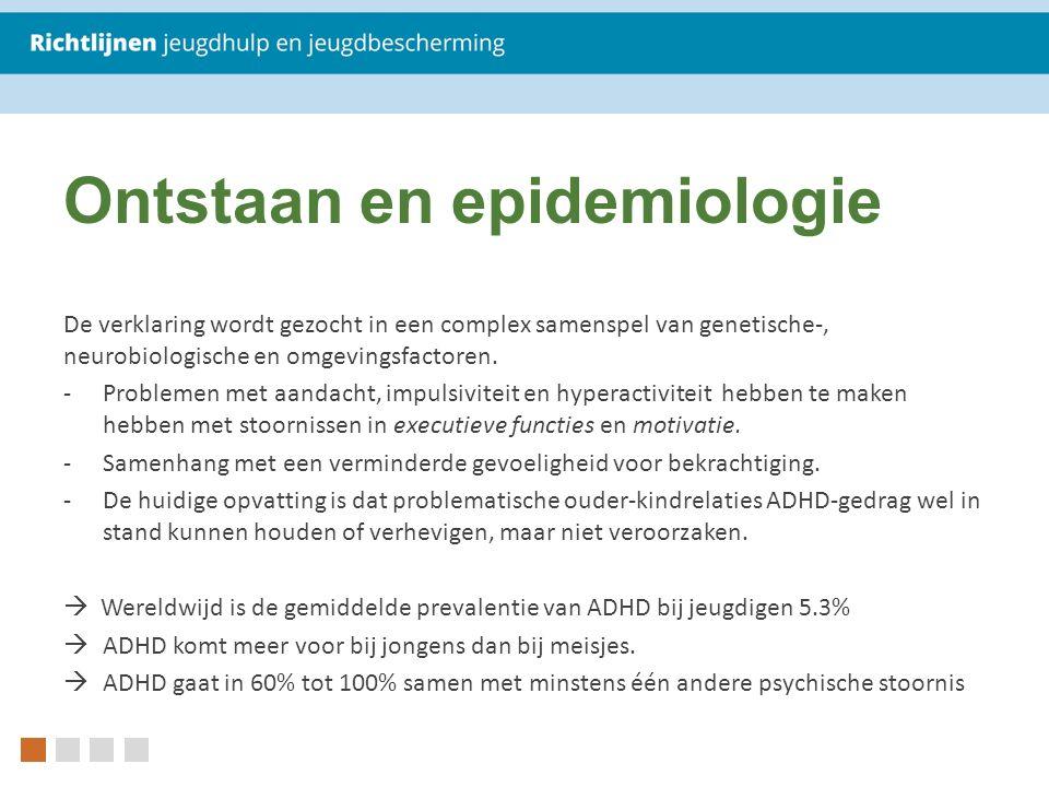 Ontstaan en epidemiologie De verklaring wordt gezocht in een complex samenspel van genetische-, neurobiologische en omgevingsfactoren.