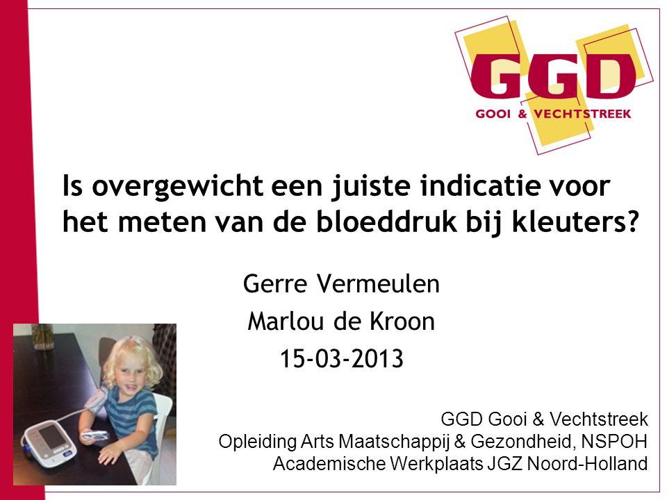 1 Is overgewicht een juiste indicatie voor het meten van de bloeddruk bij kleuters? Gerre Vermeulen Marlou de Kroon 15-03-2013 GGD Gooi & Vechtstreek