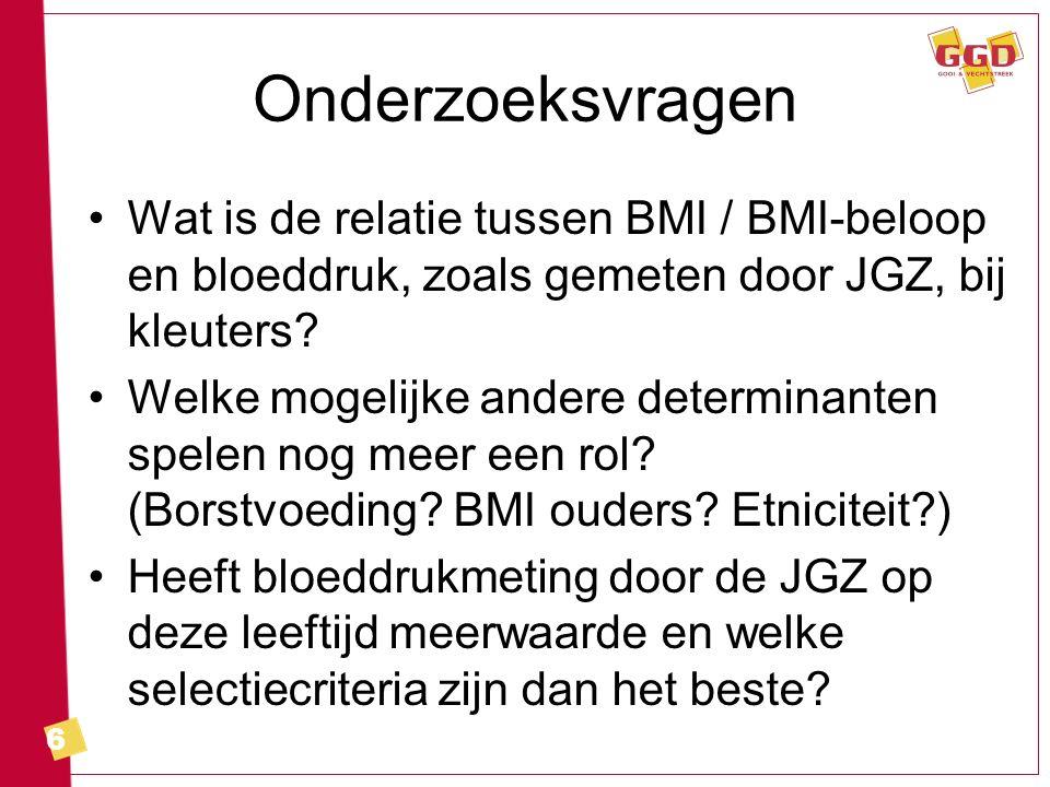 6 Onderzoeksvragen Wat is de relatie tussen BMI / BMI-beloop en bloeddruk, zoals gemeten door JGZ, bij kleuters? Welke mogelijke andere determinanten