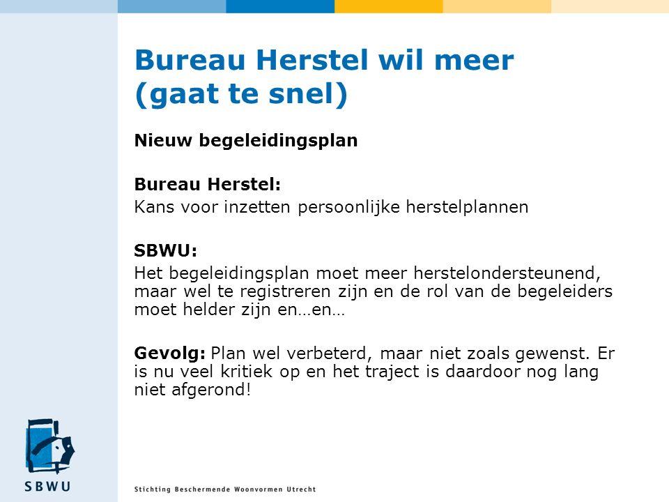 Bureau Herstel wil meer (gaat te snel) Nieuw begeleidingsplan Bureau Herstel: Kans voor inzetten persoonlijke herstelplannen SBWU: Het begeleidingspla