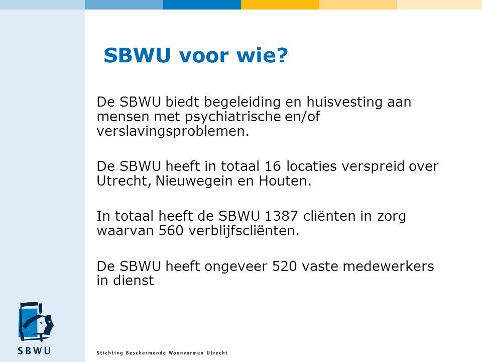 SBWU voor wie? De SBWU biedt begeleiding en huisvesting aan mensen met psychiatrische en/of verslavingsproblemen. De SBWU heeft in totaal 16 locaties
