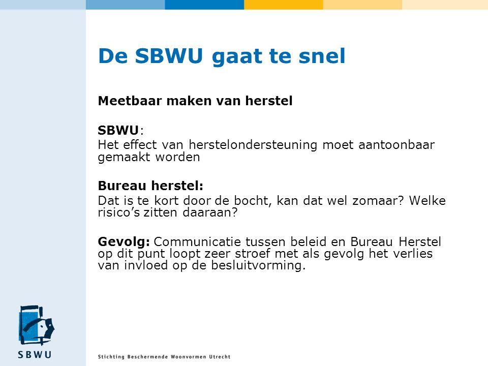 De SBWU gaat te snel Meetbaar maken van herstel SBWU: Het effect van herstelondersteuning moet aantoonbaar gemaakt worden Bureau herstel: Dat is te kort door de bocht, kan dat wel zomaar.