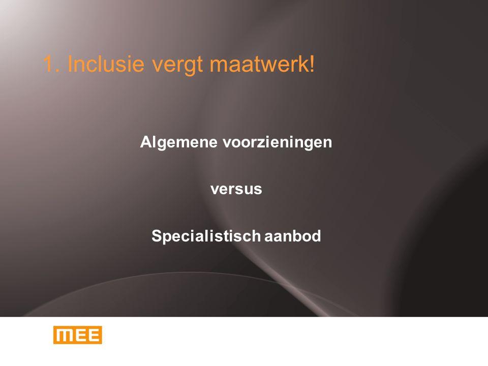 1. Inclusie vergt maatwerk! Algemene voorzieningen versus Specialistisch aanbod