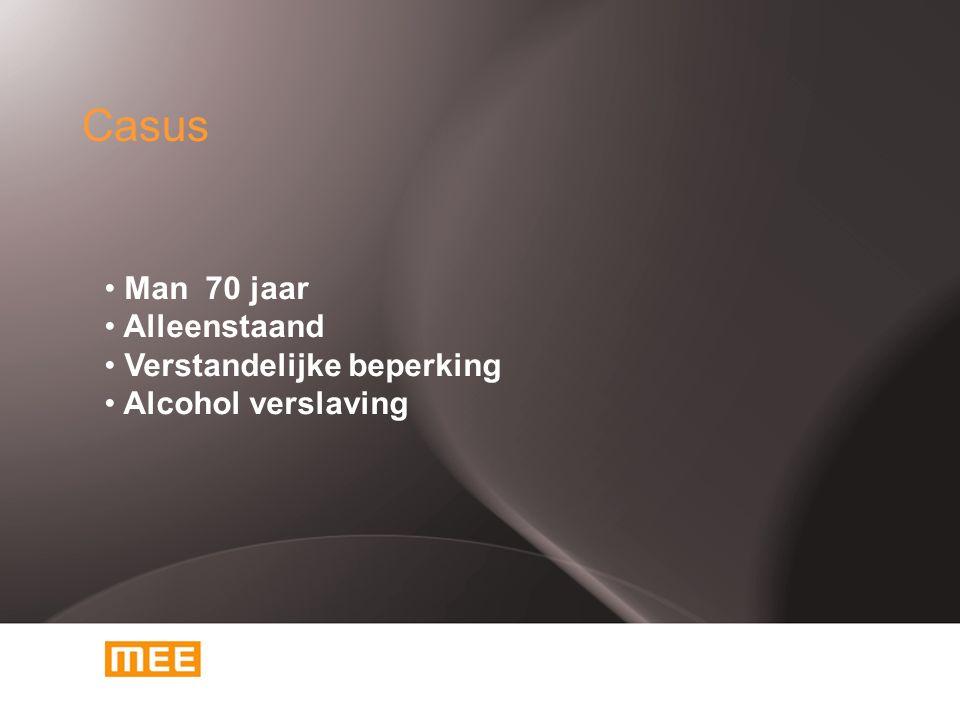 Casus Man 70 jaar Alleenstaand Verstandelijke beperking Alcohol verslaving