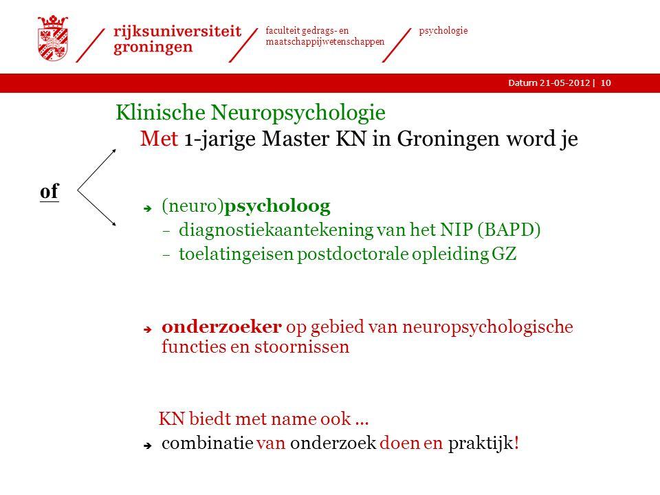 |Datum 21-05-2012 faculteit gedrags- en maatschappijwetenschappen psychologie Master Klinische Neuropsychologie 9