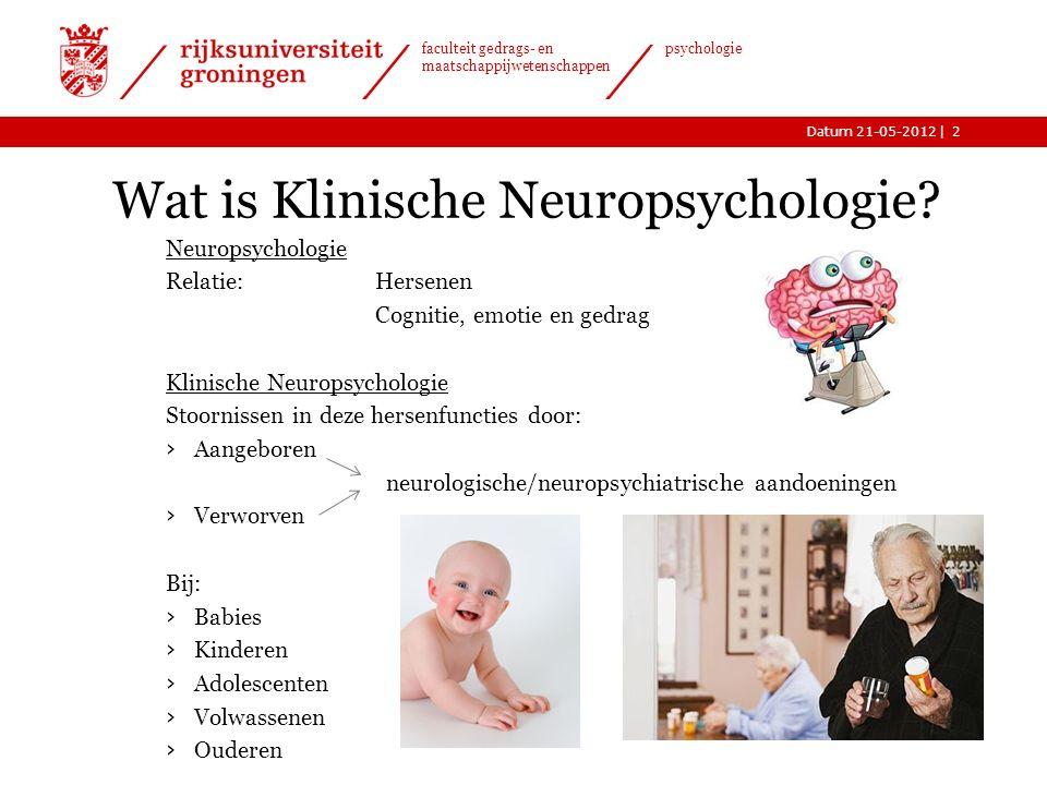 |Datum 21-05-2012 faculteit gedrags- en maatschappijwetenschappen psychologie Masterrichting Klinische Neuropsychologie Dr. Joke Spikman Mastercoordin