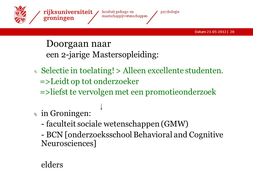 |Datum 21-05-2012 faculteit gedrags- en maatschappijwetenschappen psychologie Doorgaan naar een 2-jarige Mastersopleiding:  Selectie in toelating.