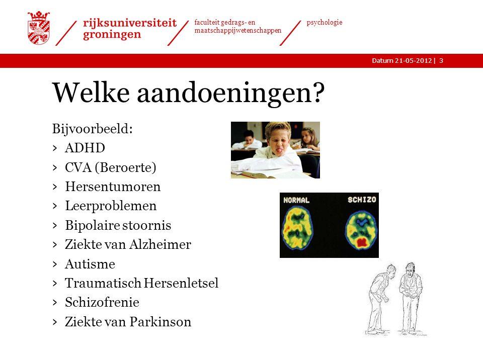 |Datum 21-05-2012 faculteit gedrags- en maatschappijwetenschappen psychologie Welke aandoeningen.