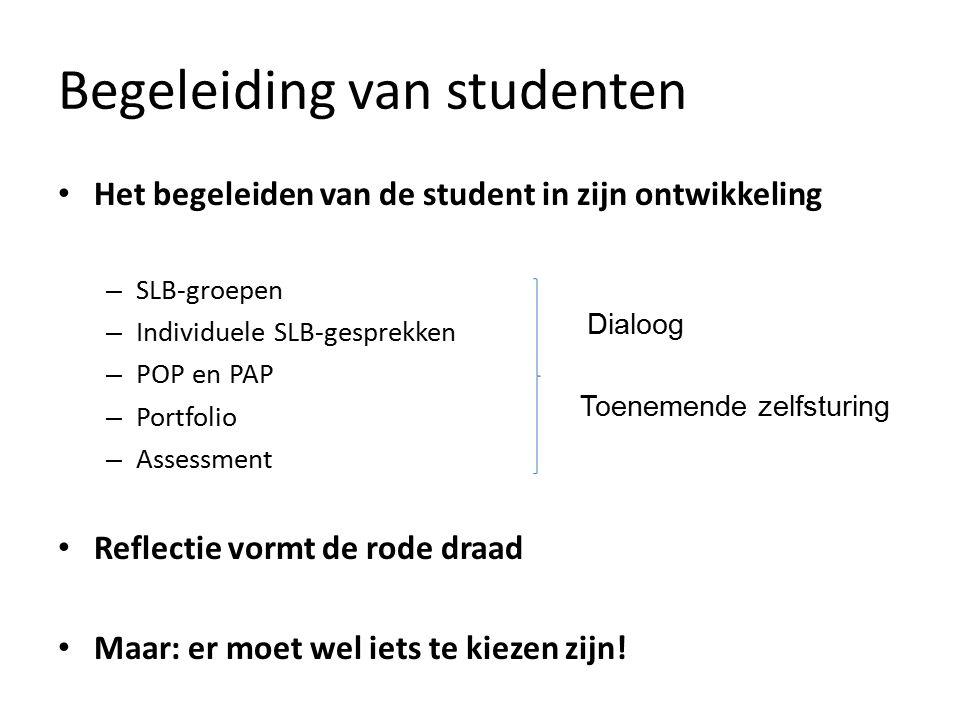 Begeleiding van studenten Het begeleiden van de student in zijn ontwikkeling – SLB-groepen – Individuele SLB-gesprekken – POP en PAP – Portfolio – Assessment Reflectie vormt de rode draad Maar: er moet wel iets te kiezen zijn.