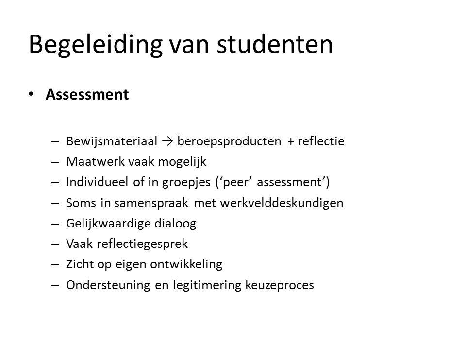Begeleiding van studenten Assessment – Bewijsmateriaal → beroepsproducten + reflectie – Maatwerk vaak mogelijk – Individueel of in groepjes ('peer' as