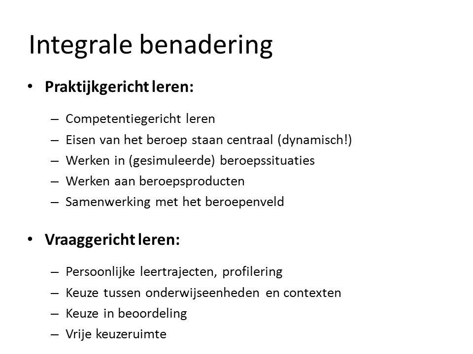 Integrale benadering Praktijkgericht leren: – Competentiegericht leren – Eisen van het beroep staan centraal (dynamisch!) – Werken in (gesimuleerde) b