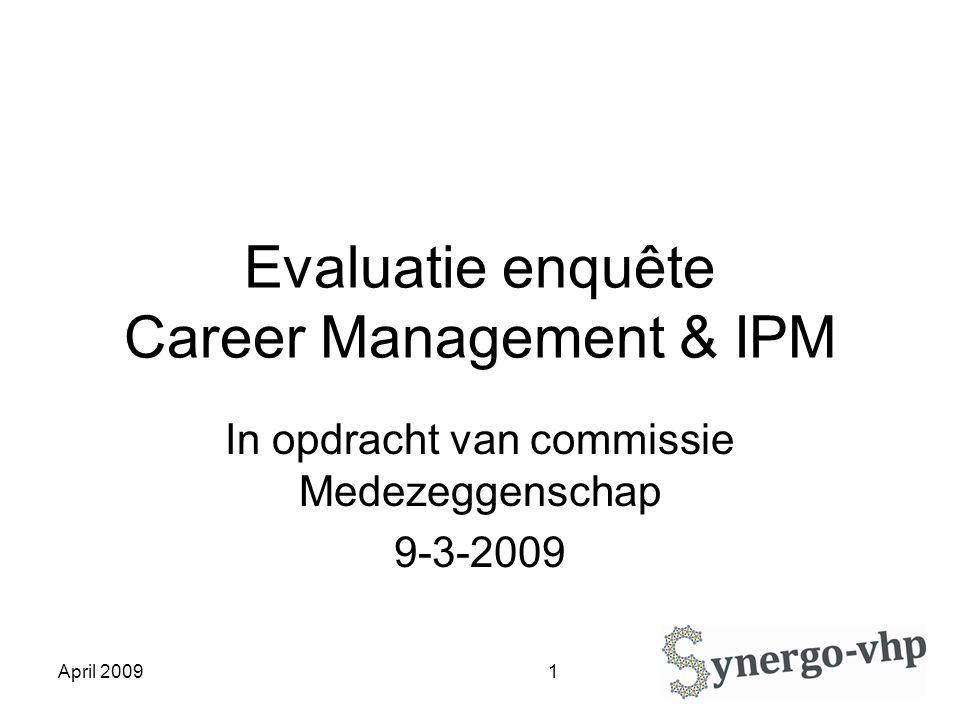 April 2009 12 Overige genoemde aandachtspunten 11 respondenten : bond hoeft geen aandacht aan Career Management te besteden (= kleine minderheid).