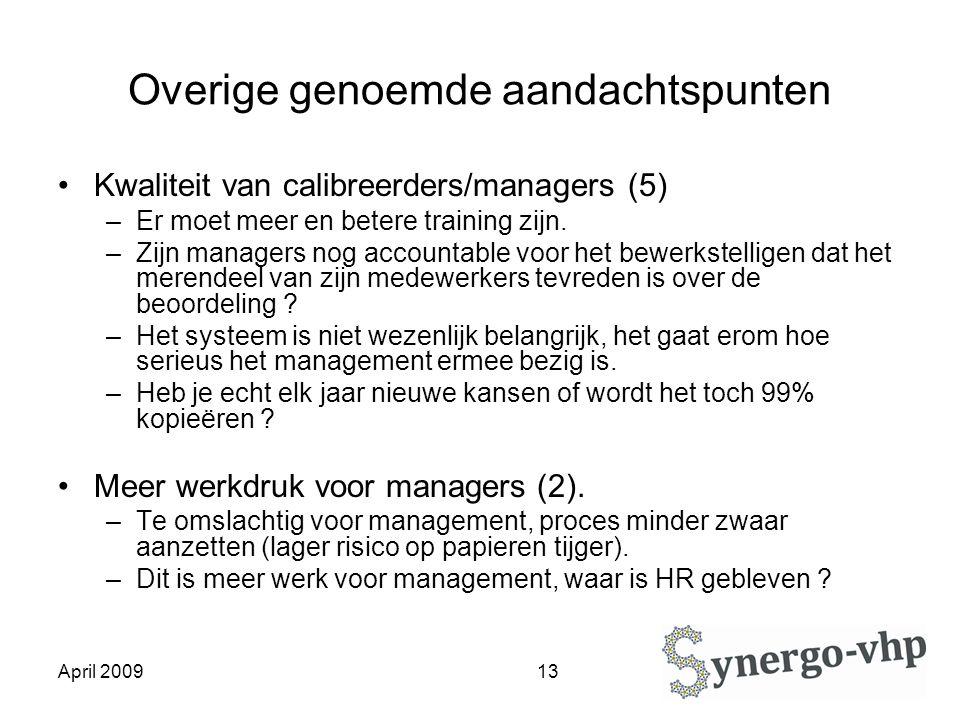 April 2009 13 Overige genoemde aandachtspunten Kwaliteit van calibreerders/managers (5) –Er moet meer en betere training zijn.
