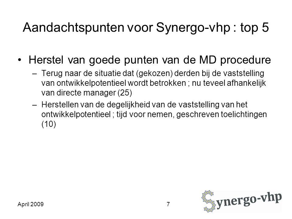 April 2009 8 Aandachtspunten voor Synergo-vhp : top 5 Geforceerde streefverdeling van tafel –25x –Calibreren binnen een kleine groep is niet statistisch verantwoord ; er worden appels met peren vergeleken ; hoe wordt de overall DSM standaard gehandhaafd ; er moet eenduidigheid zijn bij het beoordelen van vergelijkbare functies (10).
