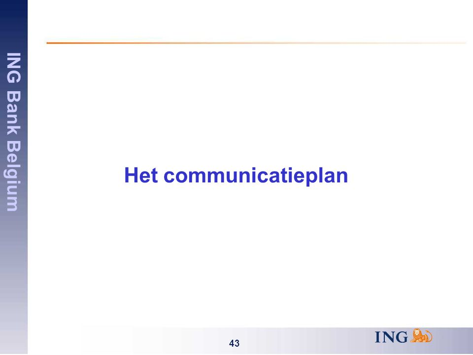 ING Bank Belgium 43 Het communicatieplan
