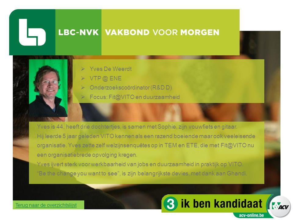  Yves De Weerdt  VTP @ ENE  Onderzoekscoördinator (R&D D)  Focus: Fit@VITO en duurzaamheid Yves is 44, heeft drie dochtertjes, is samen met Sophie