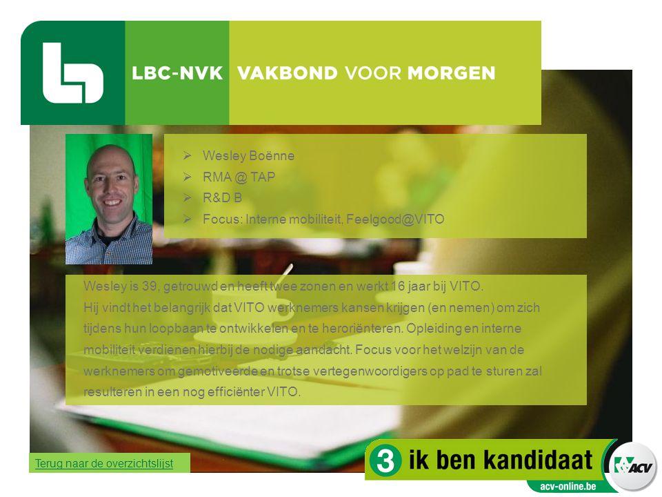  Wesley Boënne  RMA @ TAP  R&D B  Focus: Interne mobiliteit, Feelgood@VITO Wesley is 39, getrouwd en heeft twee zonen en werkt 16 jaar bij VITO. H