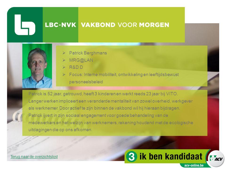  Patrick Berghmans  MRG@LAN  R&D D  Focus: Interne mobiliteit, ontwikkeling en leeftijdsbewust personeelsbeleid Patrick is 52 jaar, getrouwd, heef