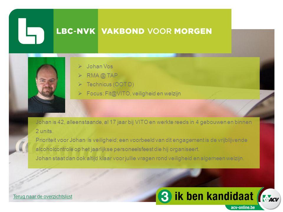  Johan Vos  RMA @ TAP  Technicus (OOT D)  Focus: Fit@VITO, veiligheid en welzijn Johan is 42, alleenstaande, al 17 jaar bij VITO en werkte reeds i