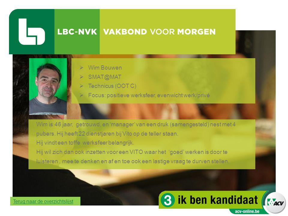  Wim Bouwen  SMAT@MAT  Technicus (OOT C)  Focus: positieve werksfeer, evenwicht werk/privé Wim is 46 jaar, getrouwd, en 'manager' van een druk (sa