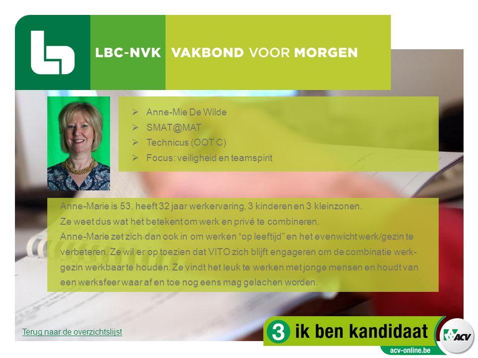  Anne-Mie De Wilde  SMAT@MAT  Technicus (OOT C)  Focus: veiligheid en teamspirit Anne-Marie is 53, heeft 32 jaar werkervaring, 3 kinderen en 3 kle