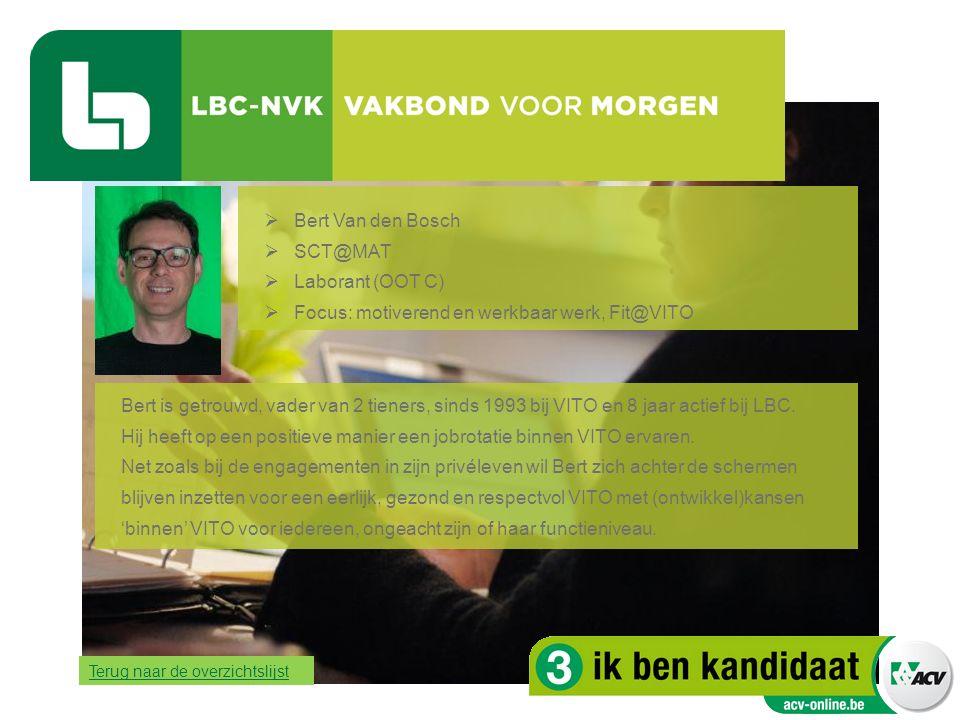  Bert Van den Bosch  SCT@MAT  Laborant (OOT C)  Focus: motiverend en werkbaar werk, Fit@VITO Bert is getrouwd, vader van 2 tieners, sinds 1993 bij