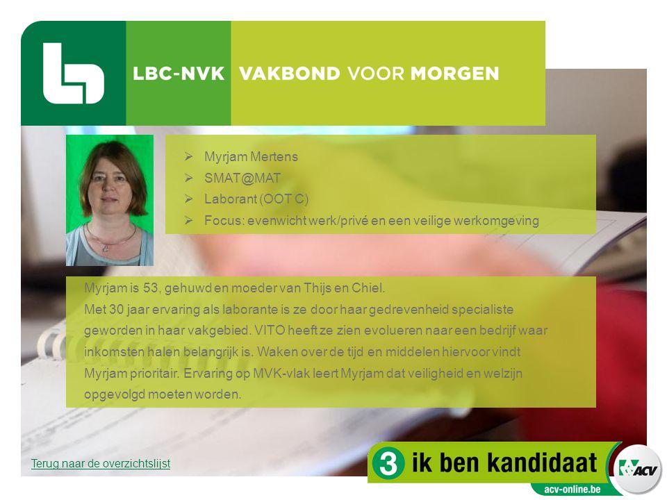  Myrjam Mertens  SMAT@MAT  Laborant (OOT C)  Focus: evenwicht werk/privé en een veilige werkomgeving Myrjam is 53, gehuwd en moeder van Thijs en C