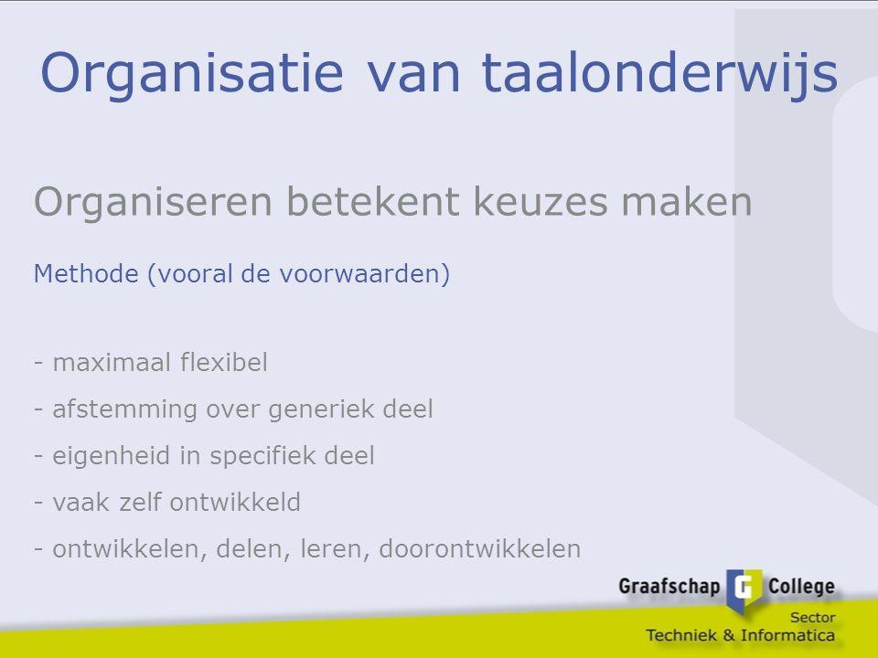 Organisatie van taalonderwijs Organiseren betekent keuzes maken Methode (vooral de voorwaarden) - maximaal flexibel - afstemming over generiek deel -