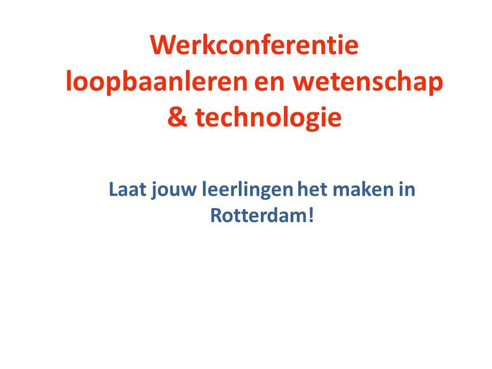 Werkconferentie loopbaanleren en wetenschap & technologie Laat jouw leerlingen het maken in Rotterdam!