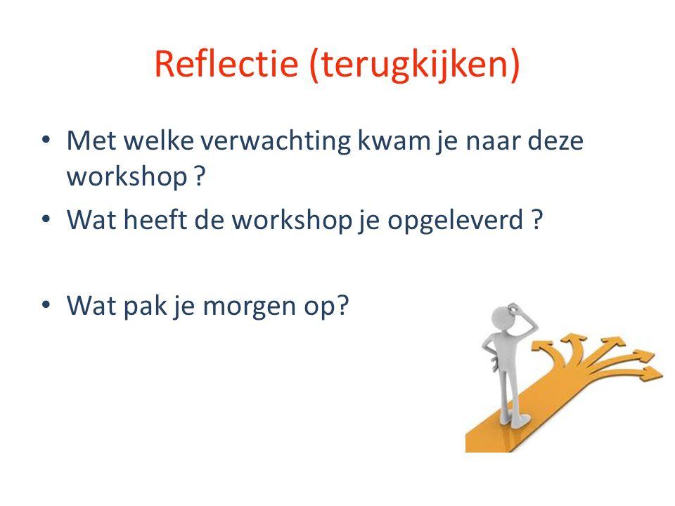 Reflectie (terugkijken) Met welke verwachting kwam je naar deze workshop .