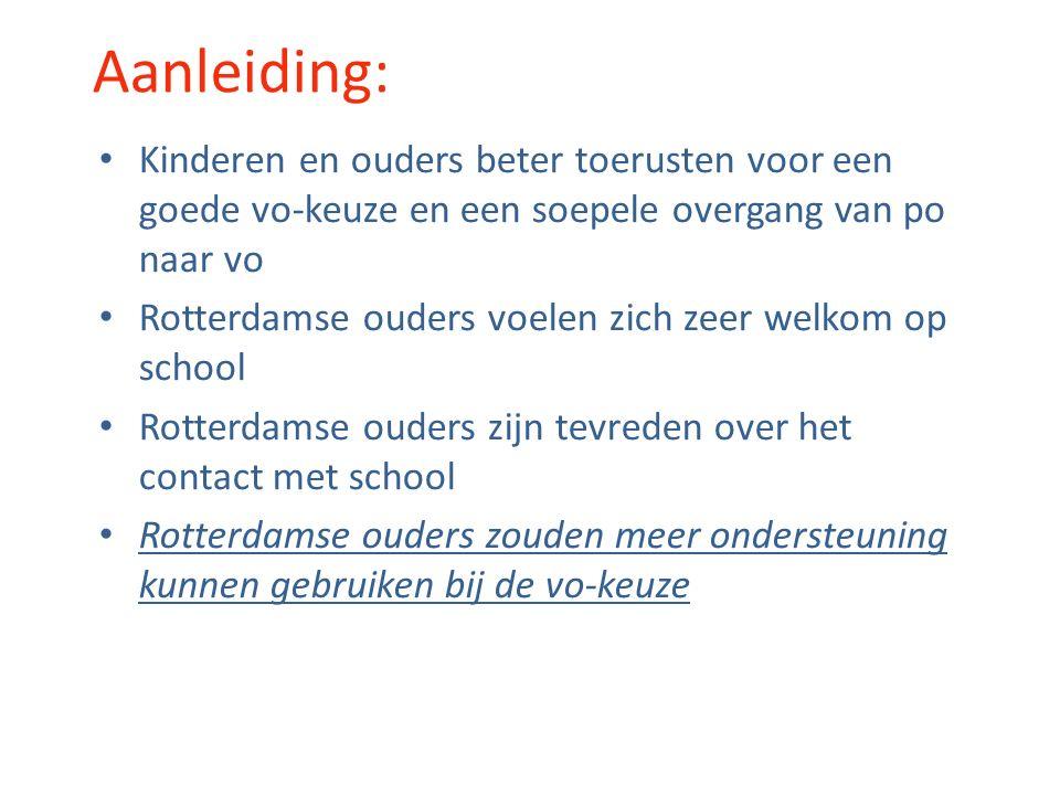 Aanleiding: Kinderen en ouders beter toerusten voor een goede vo-keuze en een soepele overgang van po naar vo Rotterdamse ouders voelen zich zeer welkom op school Rotterdamse ouders zijn tevreden over het contact met school Rotterdamse ouders zouden meer ondersteuning kunnen gebruiken bij de vo-keuze