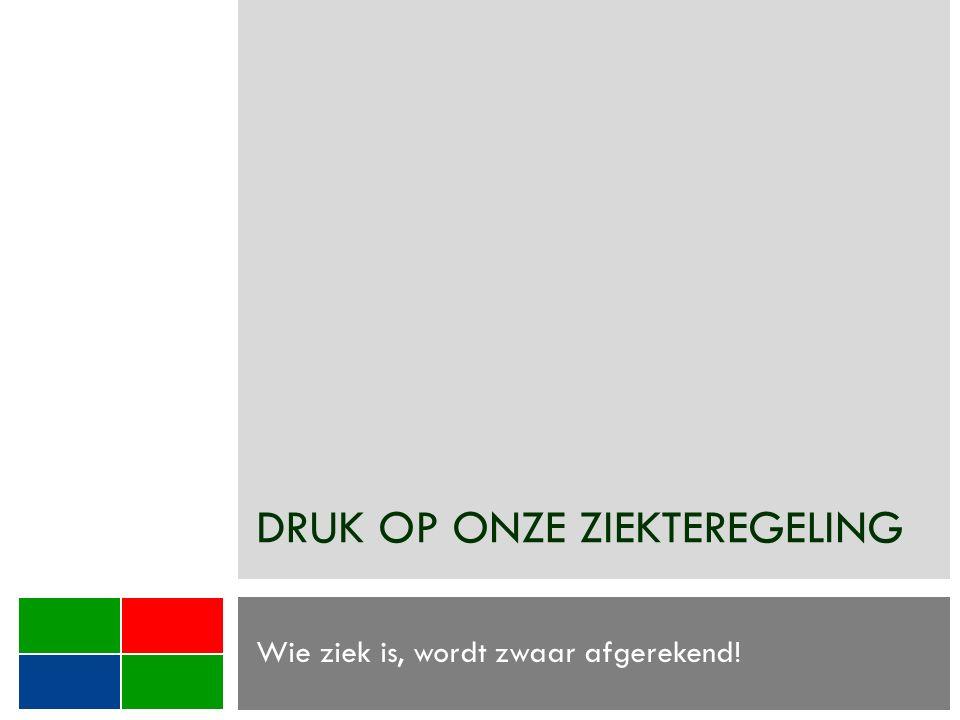 DRUK OP ONZE ZIEKTEREGELING Wie ziek is, wordt zwaar afgerekend!
