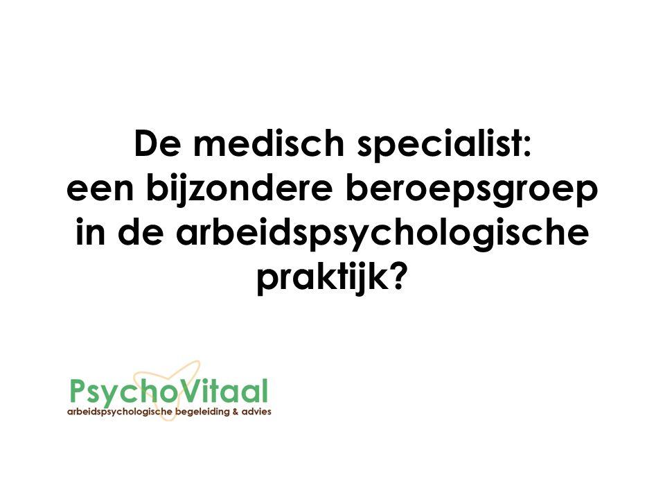 De medisch specialist: een bijzondere beroepsgroep in de arbeidspsychologische praktijk?