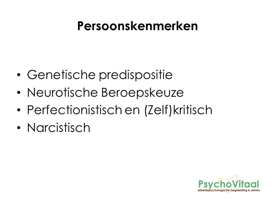 Persoonskenmerken Genetische predispositie Neurotische Beroepskeuze Perfectionistisch en (Zelf)kritisch Narcistisch