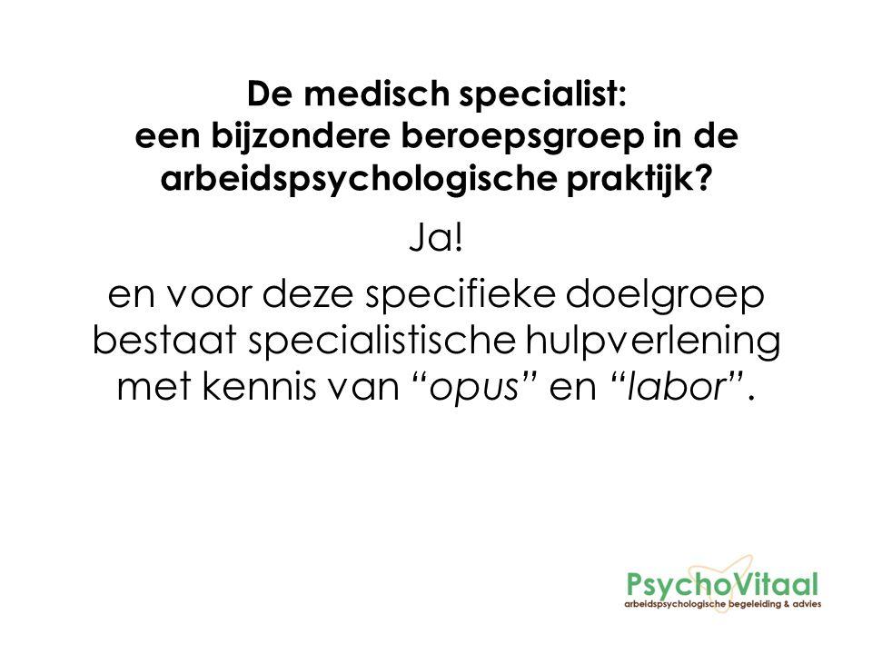 De medisch specialist: een bijzondere beroepsgroep in de arbeidspsychologische praktijk.