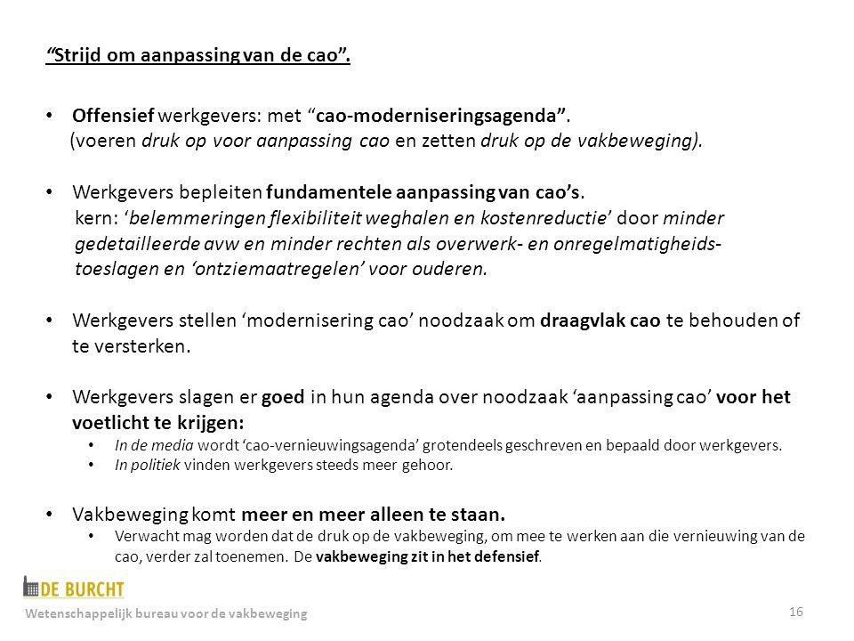 16 Strijd om aanpassing van de cao . Offensief werkgevers: met cao-moderniseringsagenda .