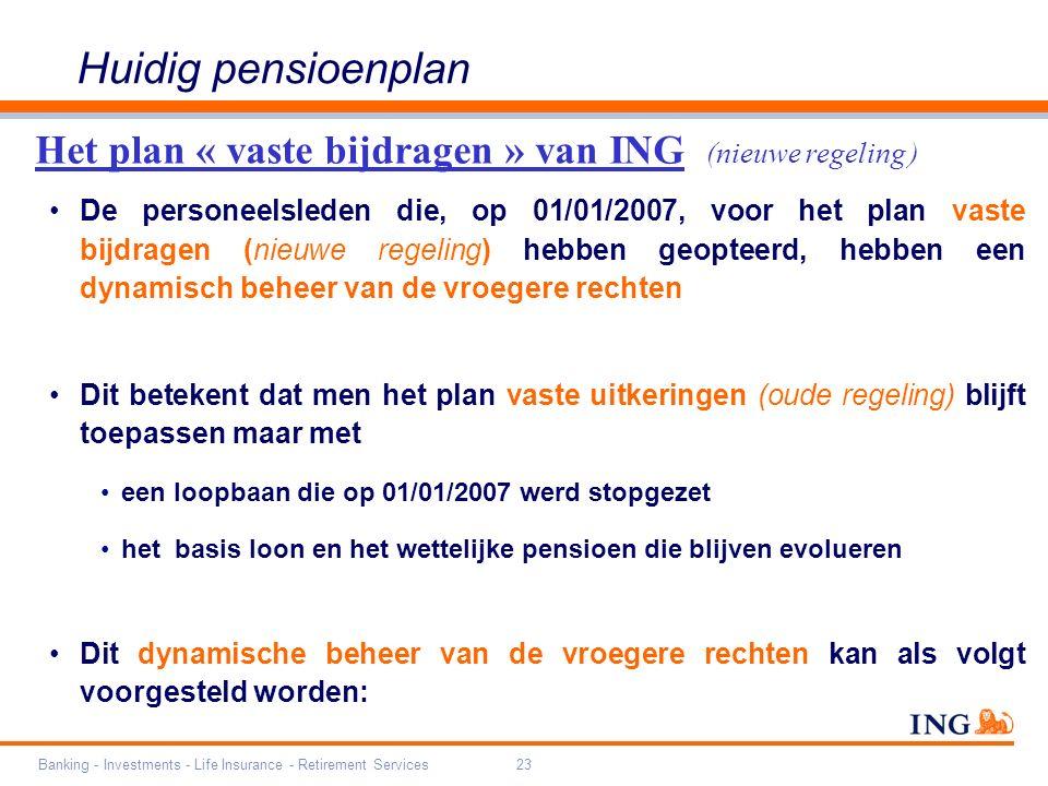 Banking - Investments - Life Insurance - Retirement Services23 De personeelsleden die, op 01/01/2007, voor het plan vaste bijdragen (nieuwe regeling)