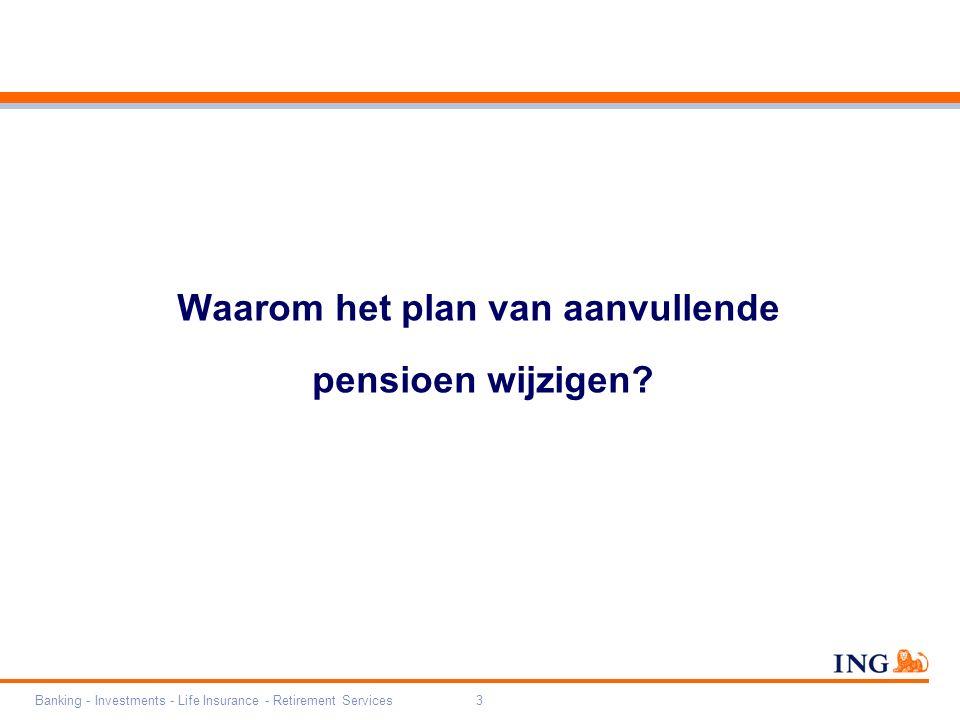 Banking - Investments - Life Insurance - Retirement Services3 Waarom het plan van aanvullende pensioen wijzigen?