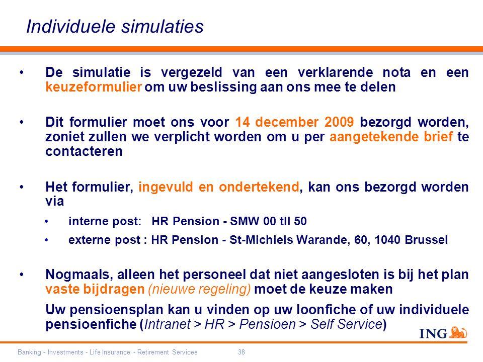 Banking - Investments - Life Insurance - Retirement Services38 De simulatie is vergezeld van een verklarende nota en een keuzeformulier om uw beslissi
