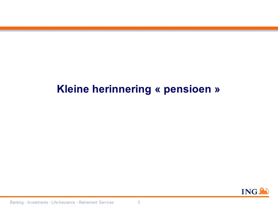 Banking - Investments - Life Insurance - Retirement Services5 Kleine herinnering « pensioen »