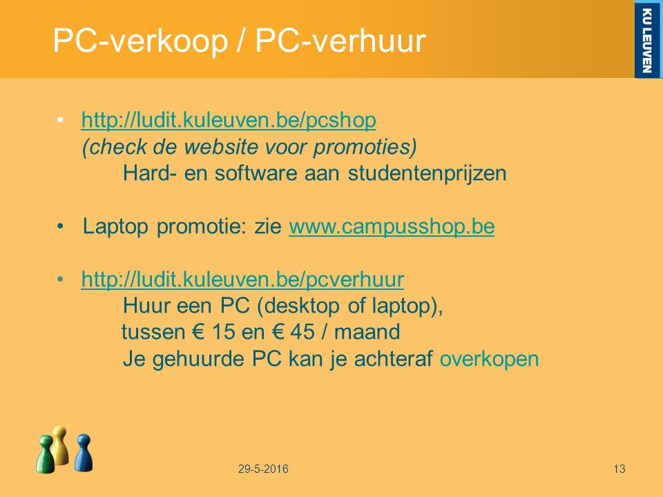 PC-verkoop / PC-verhuur 29-5-201613 http://ludit.kuleuven.be/pcshop (check de website voor promoties)http://ludit.kuleuven.be/pcshop Hard- en software