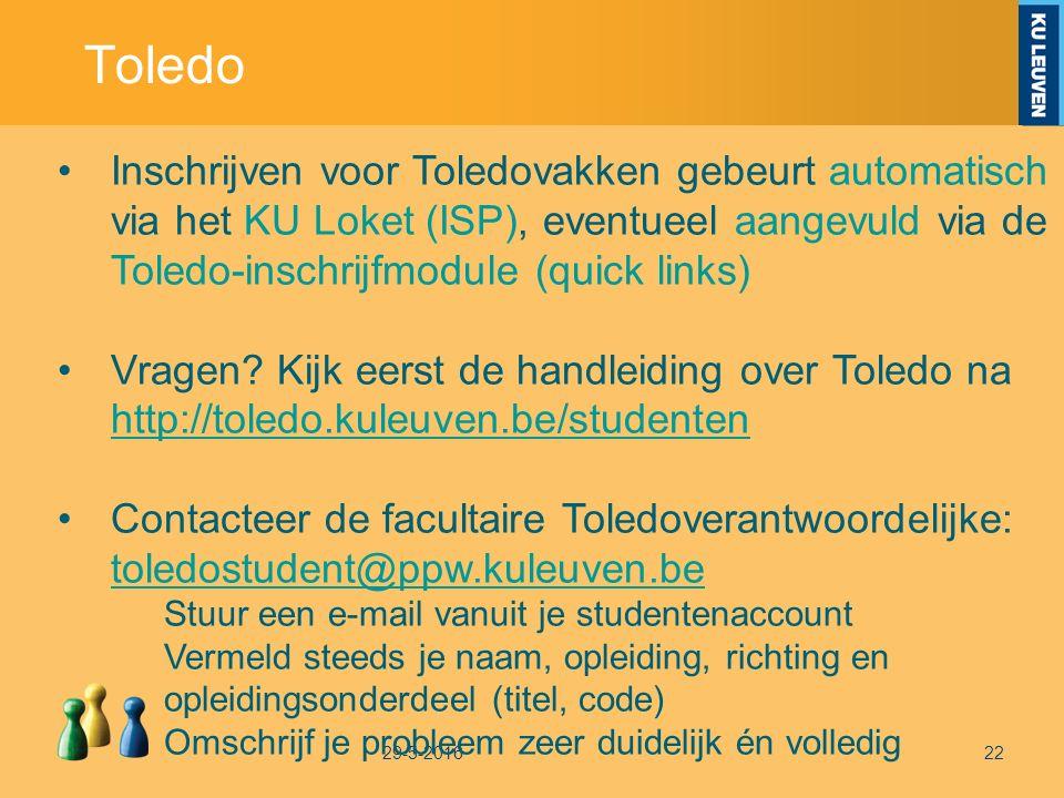 Toledo 29-5-201622 Inschrijven voor Toledovakken gebeurt automatisch via het KU Loket (ISP), eventueel aangevuld via de Toledo-inschrijfmodule (quick links) Vragen.