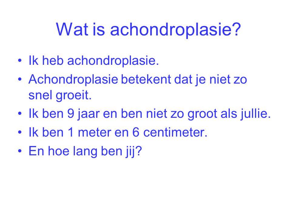 Wat is achondroplasie. Ik heb achondroplasie. Achondroplasie betekent dat je niet zo snel groeit.